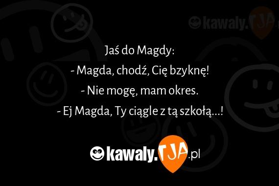 Jaś Do Magdy Magda Chodź Cię Bzyknę Nie Mogę Mam
